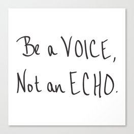 Be a Voice, Not an Echo. Quote Canvas Print