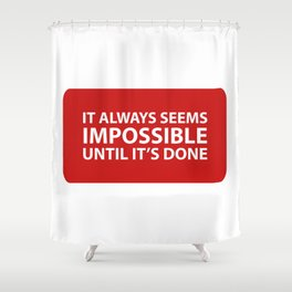 It always seems impossible until it's done Shower Curtain