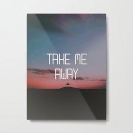 Take me away Metal Print