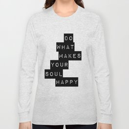 Do What Makes your soul Happy Quote Long Sleeve T-shirt