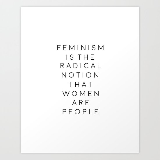 feminism is the radical notion that women are people,gift for her,office,gift for wife,quote art by aleksmorin