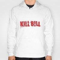 bill Hoodies featuring Kill Bill by Osman SARGIN