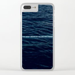 You don't drown by falling in to water Clear iPhone Case