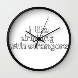 I like drinking with strangers. Wall Clock