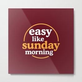 Easy like sunday morning Metal Print