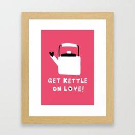 Get Kettle On Love! Framed Art Print