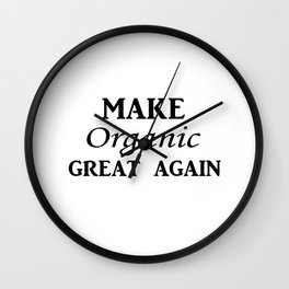 Make organic great again Wall Clock