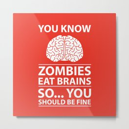 You Know - Zombies Eat Brains Joke Metal Print