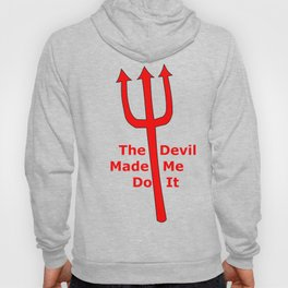 The Devil Made Me Do It Hoody