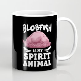 Blobfish Is My Spirit Animal Lovers Ugly Pet Gift Coffee Mug