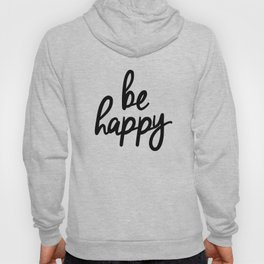 Be Happy black and white monochrome typography poster design bedroom wall art home decor Hoody