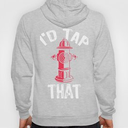I'd Tap That Firefighter Hoody