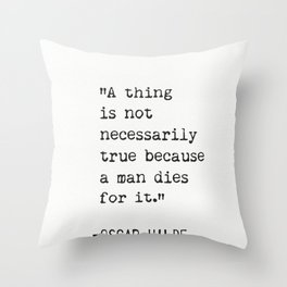 """""""A thing is not necessarily true because a man dies for it."""" Throw Pillow"""