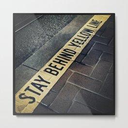 stay behind yellow line Metal Print
