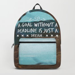 A goal without a deadline is just a dream. Backpack