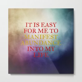 It Is Easy For Me To Manifest Abundance Into My Life Metal Print