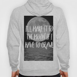 I'll make it to the moon if I have to crawl Hoody