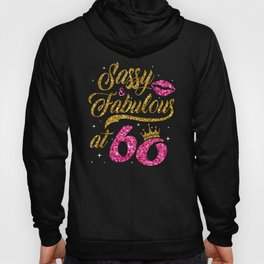 sassy and fabulous with 60 , what a age to celebrate if your still young Hoody