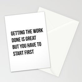 Getting the work done is great but you have to start first, worklife quotes, office quotes, workplace quotes, typography Stationery Cards