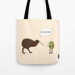 Kiwi, I'm your father Tote Bag