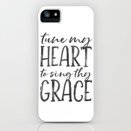 Tune my heart to sing thy grace iPhone Case