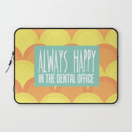 Always Happy in the Dental Office Laptop Sleeve
