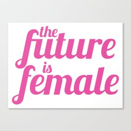 The Future is Female (Pink Version) Canvas Print