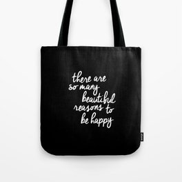 There Are So Many Beautiful Reasons to be Happy black and white typography poster home wall decor Tote Bag