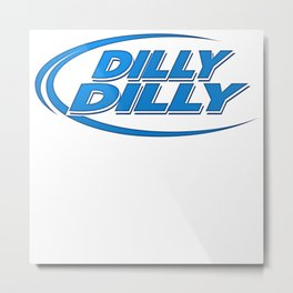 Dilly Dilly Bud Light Metal Print