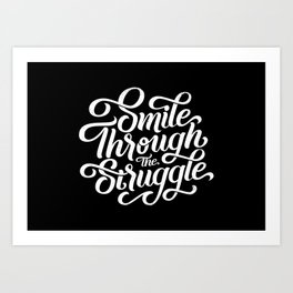 Smile through the struggle (black & white) Art Print