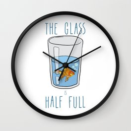 The Glass Is HALF FULL Wall Clock
