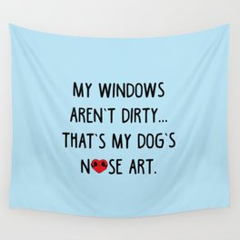 My windows aren't dirty...that's my dog's nose art! Wall Tapestry