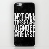 not all those who wander are lost iPhone & iPod Skins featuring Not All Those Who Wander Are Lost by The Love Shop