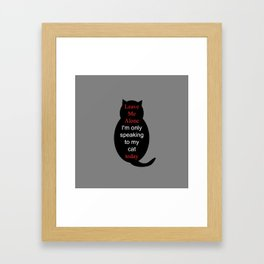 Leave Me Alone I'm only speaking to my cat today Framed Art Print