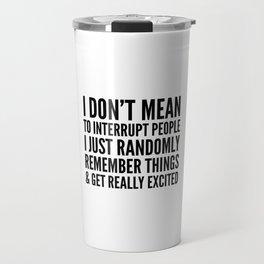 I DON'T MEAN TO INTERRUPT PEOPLE Travel Mug