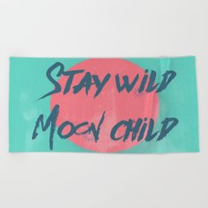 Stay wild moon child (tuscan sun) Beach Towel