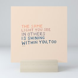 The Same Light You In Others Is Shining Within You, Too Mini Art Print