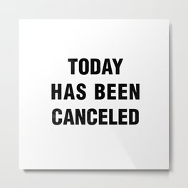 Today has been Canceled Metal Print