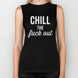 Chill The Fuck Out, Funny, Quote Biker Tank