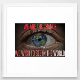 We Are The Change Framed Art Print