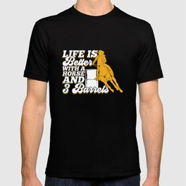 Life Is Better With A Horse And 3 Barrels  T-shirt