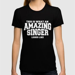 This Is What An Amazing Singer Looks Lik T-shirt