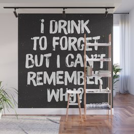 Drink to Forget Wall Mural
