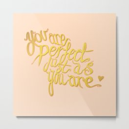 You Are Perfect Just As You Are Metal Print