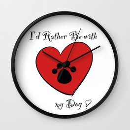 I'd Rather Be With My Dog Wall Clock