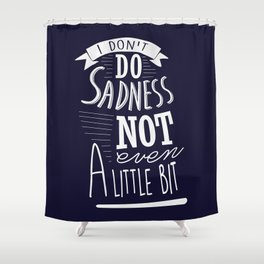 I Don't Do Sadness Shower Curtain