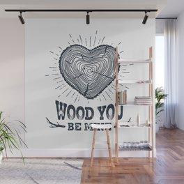 Wood You Be Mine Wall Mural