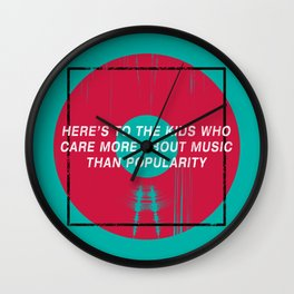 Here's To The Kids Who Care More About Music Than Popularity Wall Clock