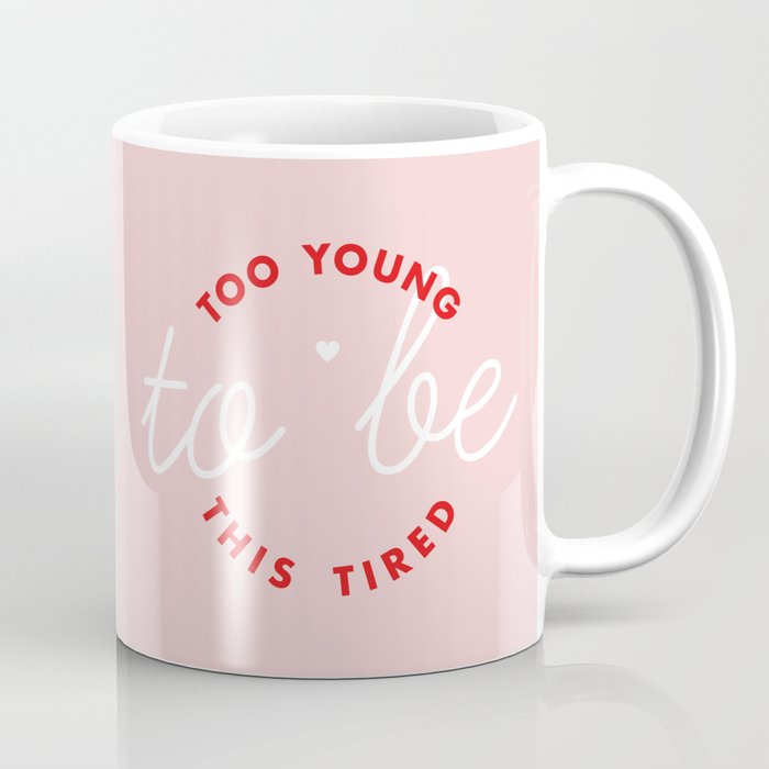too young to be this tired Coffee Mug