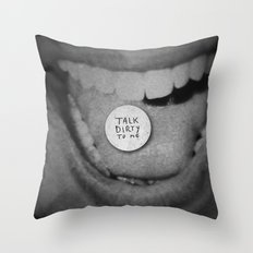 talk dirty to me Throw Pillow